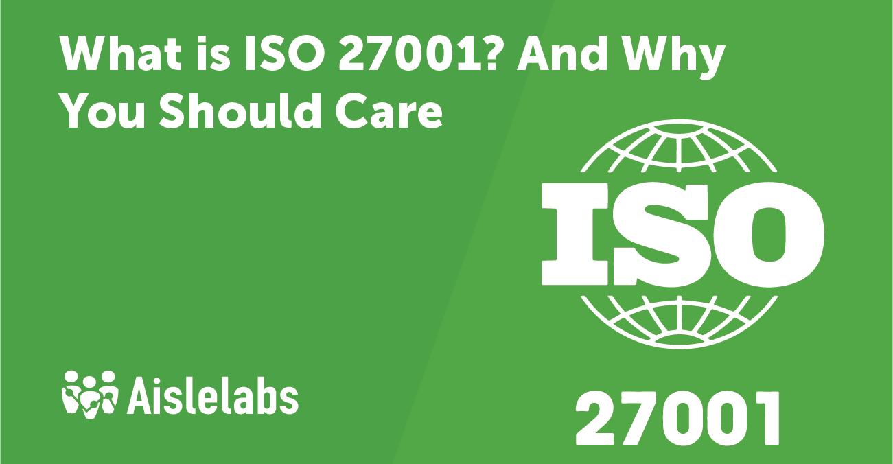 What is ISO 27001? And why you should care